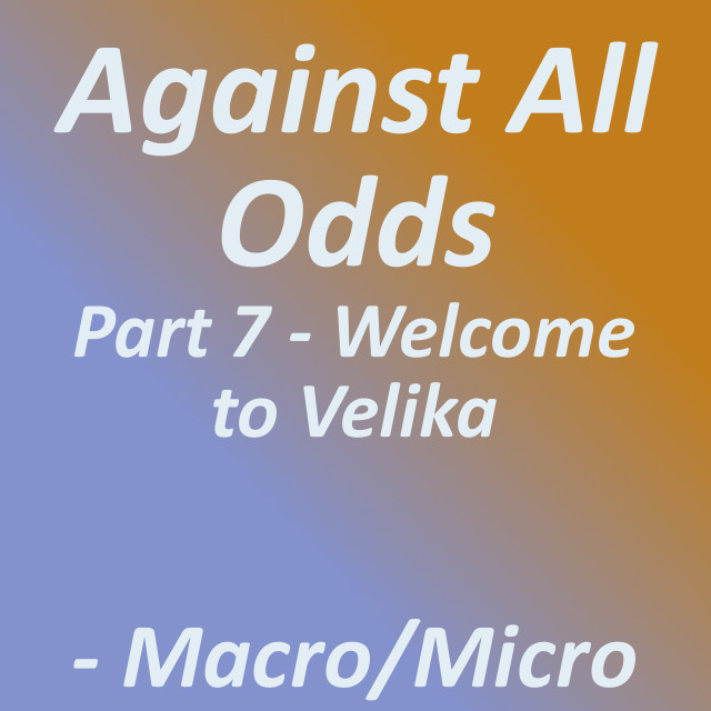 Against All Odds: Part 7 - Welcome to Velika|by Tirrell