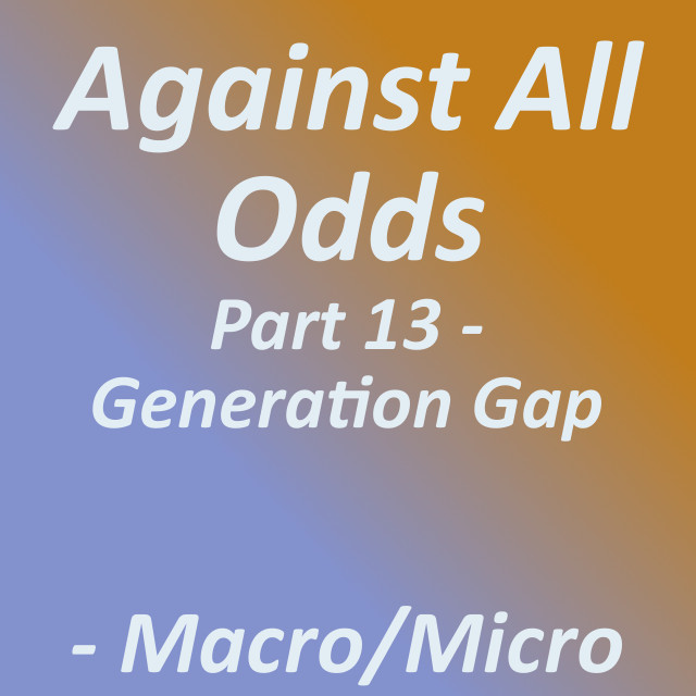 Against All Odds: Part 13 - Generation Gap|by Tirrell